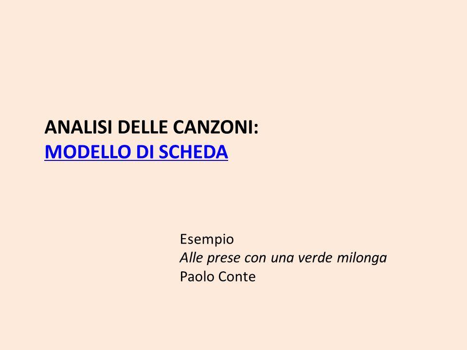 ANALISI DELLE CANZONI: MODELLO DI SCHEDA Esempio Alle prese con una verde milonga Paolo Conte