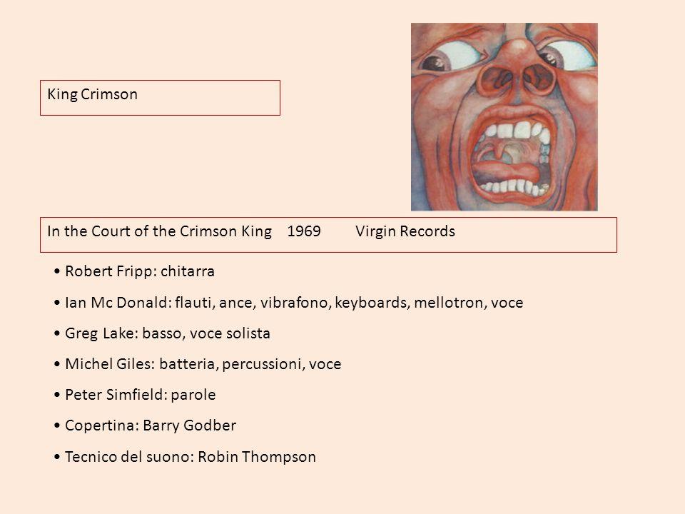 King Crimson In the Court of the Crimson King1969Virgin Records Robert Fripp: chitarra Ian Mc Donald: flauti, ance, vibrafono, keyboards, mellotron, v