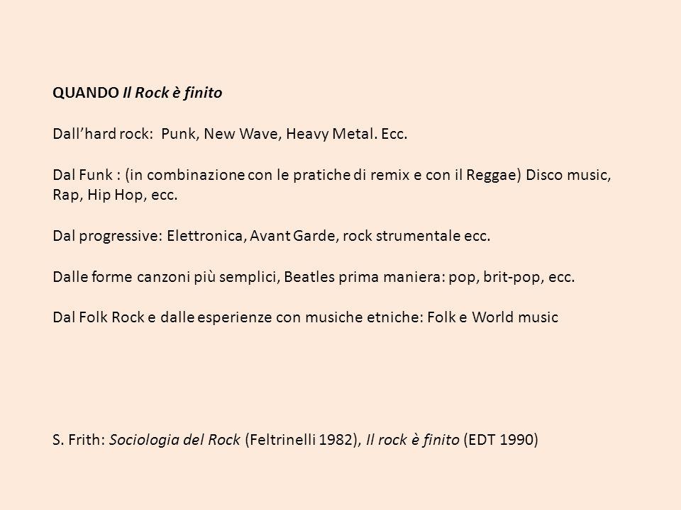QUANDO Il Rock è finito Dallhard rock: Punk, New Wave, Heavy Metal. Ecc. Dal Funk : (in combinazione con le pratiche di remix e con il Reggae) Disco m