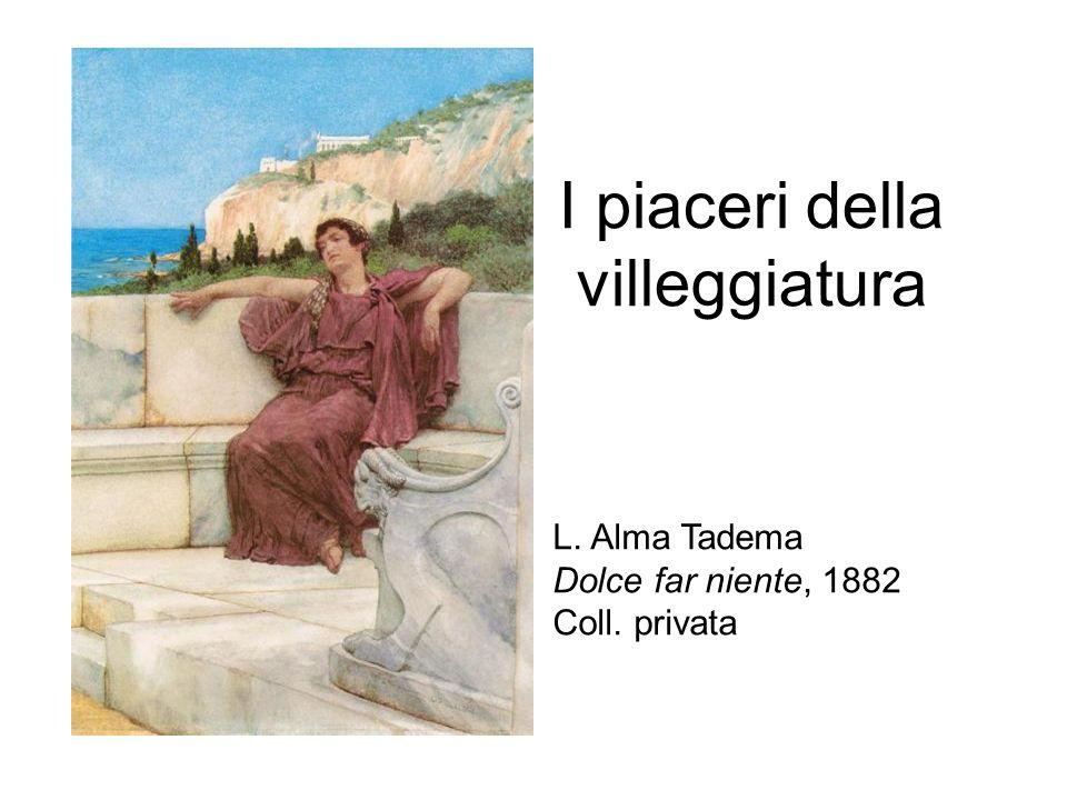 I piaceri della villeggiatura L. Alma Tadema Dolce far niente, 1882 Coll. privata