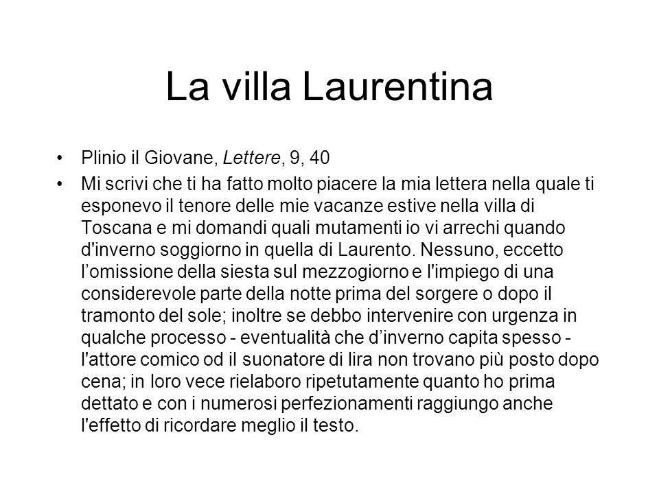 La villa Laurentina Plinio il Giovane, Lettere, 9, 40 Mi scrivi che ti ha fatto molto piacere la mia lettera nella quale ti esponevo il tenore delle m