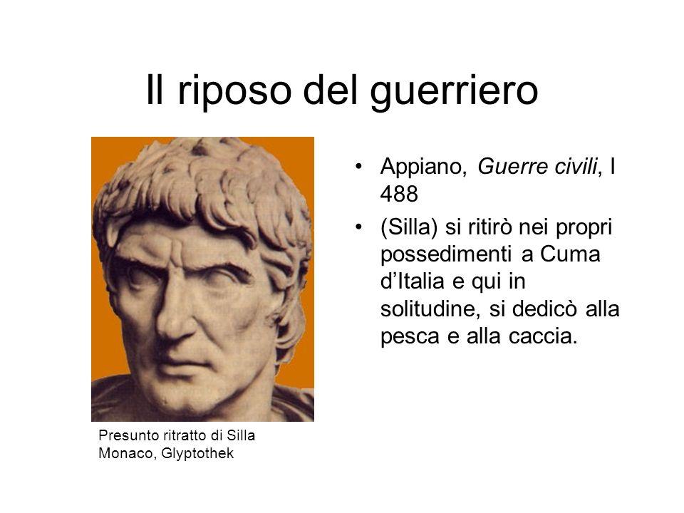 Il riposo del guerriero Appiano, Guerre civili, I 488 (Silla) si ritirò nei propri possedimenti a Cuma dItalia e qui in solitudine, si dedicò alla pes
