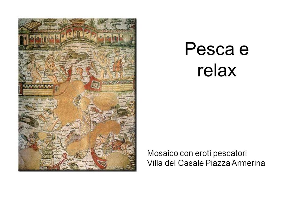 Pesca e relax Mosaico con eroti pescatori Villa del Casale Piazza Armerina