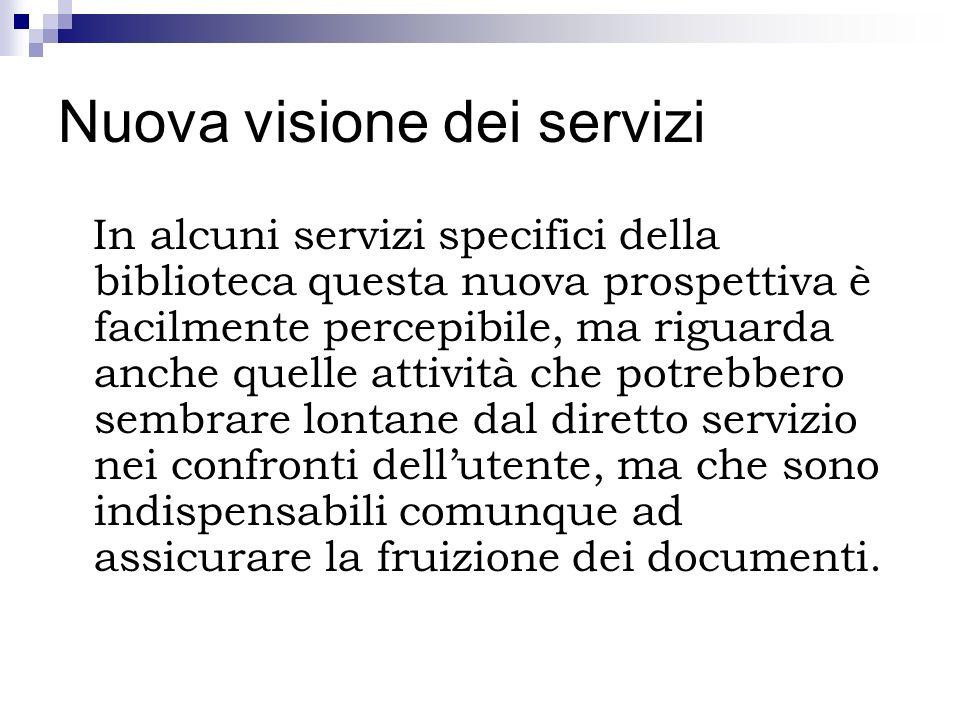 Nuova visione dei servizi In alcuni servizi specifici della biblioteca questa nuova prospettiva è facilmente percepibile, ma riguarda anche quelle att