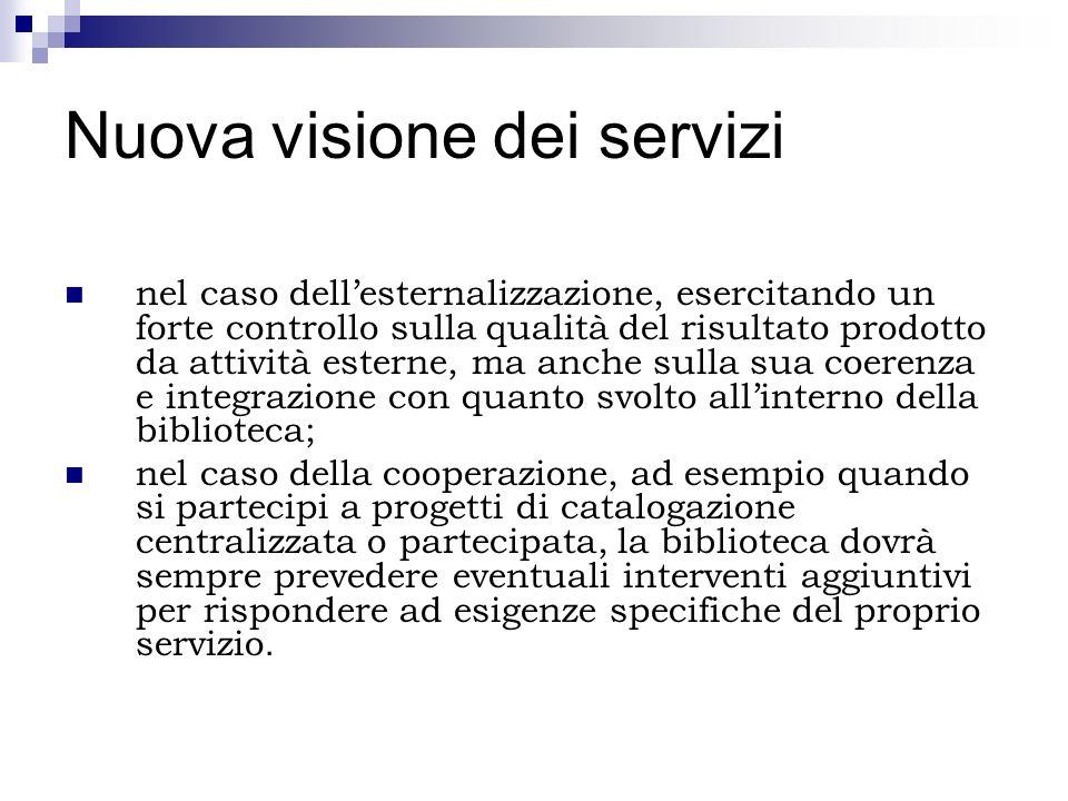Nuova visione dei servizi nel caso dellesternalizzazione, esercitando un forte controllo sulla qualità del risultato prodotto da attività esterne, ma