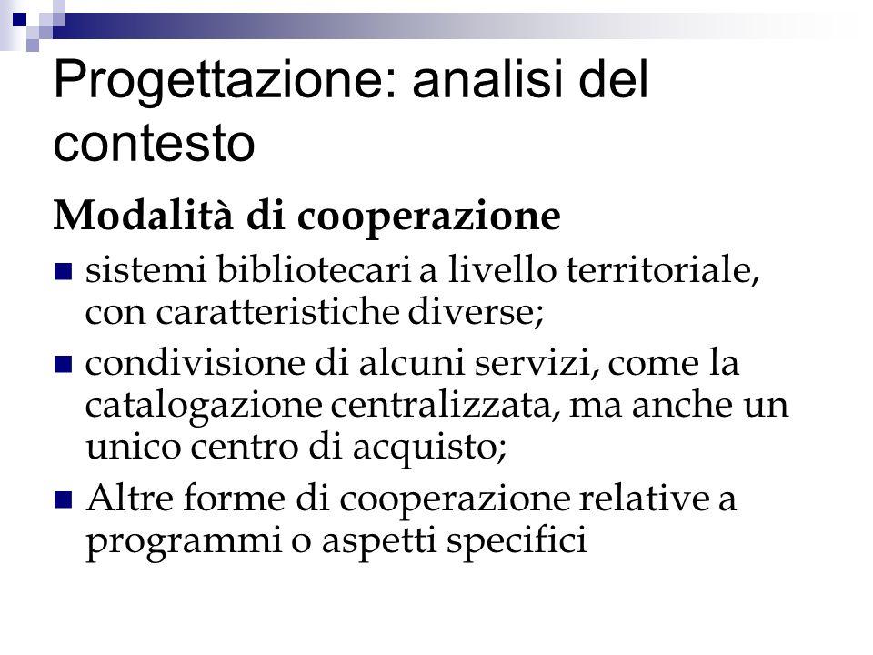 Progettazione: analisi del contesto Modalità di cooperazione sistemi bibliotecari a livello territoriale, con caratteristiche diverse; condivisione di