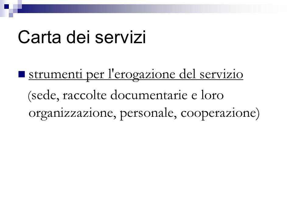 Carta dei servizi strumenti per l'erogazione del servizio ( sede, raccolte documentarie e loro organizzazione, personale, cooperazione)