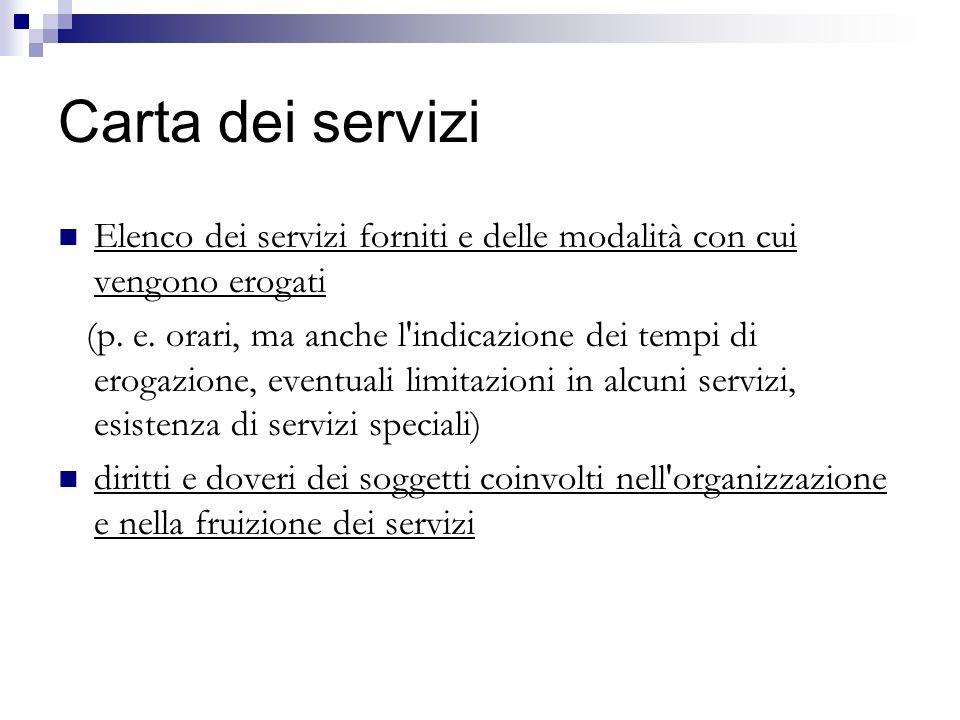 Carta dei servizi Elenco dei servizi forniti e delle modalità con cui vengono erogati (p. e. orari, ma anche l'indicazione dei tempi di erogazione, ev