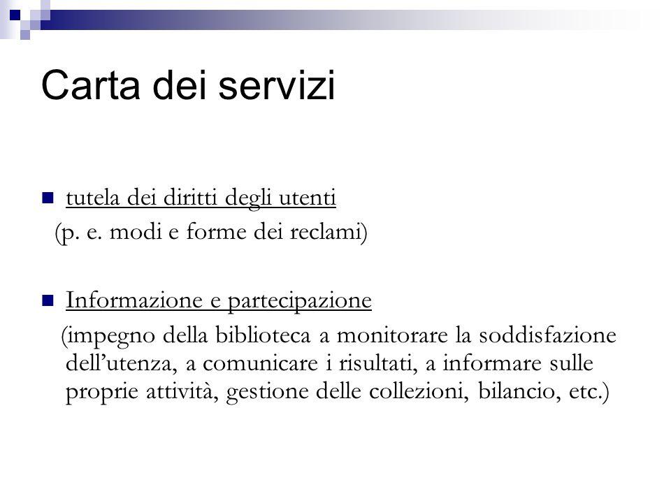 Carta dei servizi tutela dei diritti degli utenti (p. e. modi e forme dei reclami) Informazione e partecipazione (impegno della biblioteca a monitorar