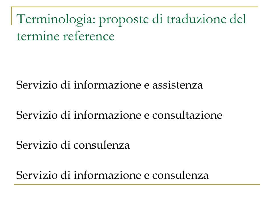 Terminologia: proposte di traduzione del termine reference Servizio di informazione e assistenza Servizio di informazione e consultazione Servizio di consulenza Servizio di informazione e consulenza