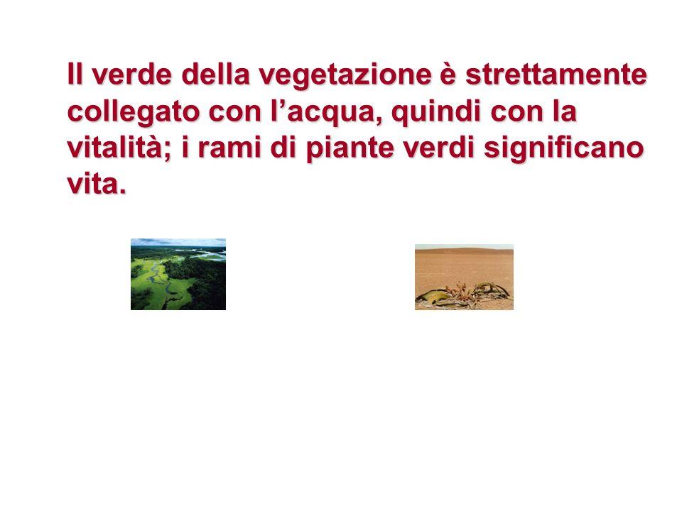 Il verde della vegetazione è strettamente collegato con lacqua, quindi con la vitalità; i rami di piante verdi significano vita.