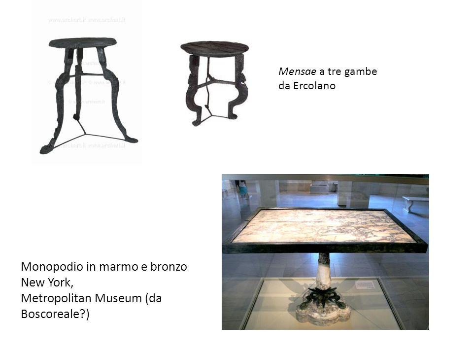 Monopodio in marmo e bronzo New York, Metropolitan Museum (da Boscoreale?) Mensae a tre gambe da Ercolano