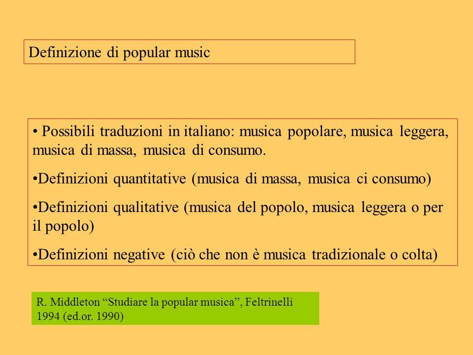 Definizione di popular music Possibili traduzioni in italiano: musica popolare, musica leggera, musica di massa, musica di consumo. Definizioni quanti