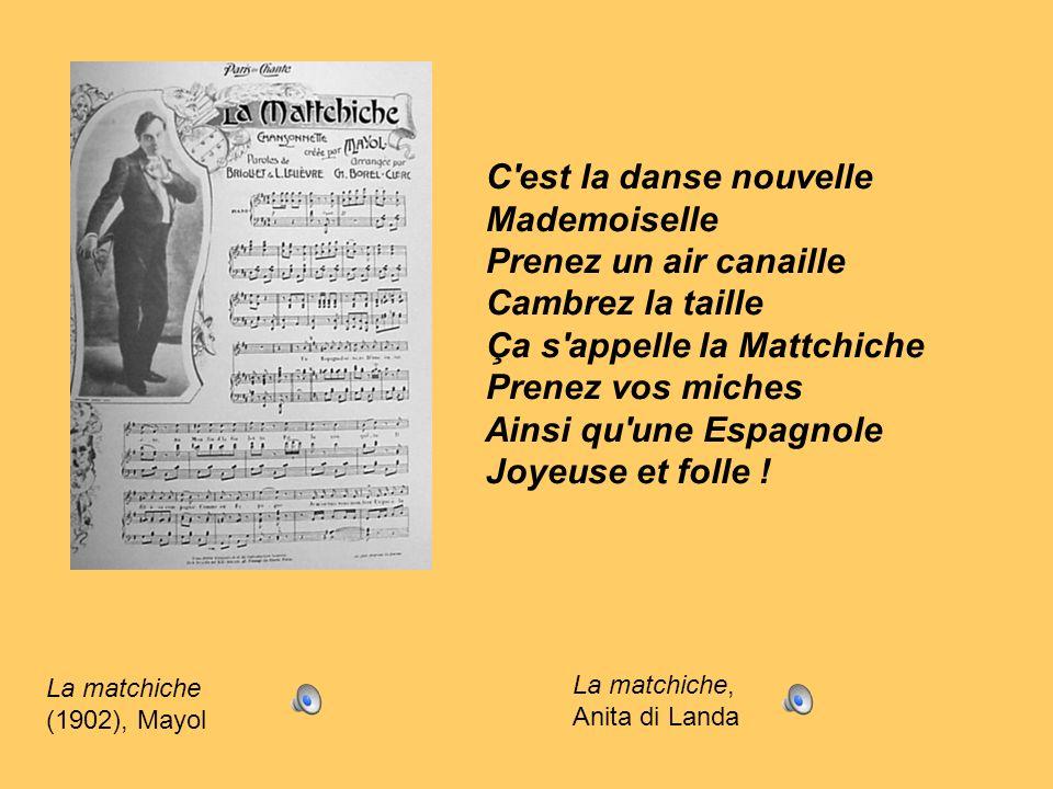 La matchiche, Anita di Landa La matchiche (1902), Mayol C'est la danse nouvelle Mademoiselle Prenez un air canaille Cambrez la taille Ça s'appelle la