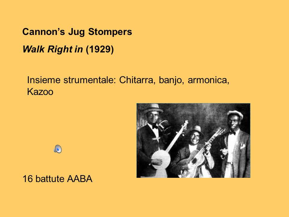 Cannons Jug Stompers Walk Right in (1929) Insieme strumentale: Chitarra, banjo, armonica, Kazoo 16 battute AABA