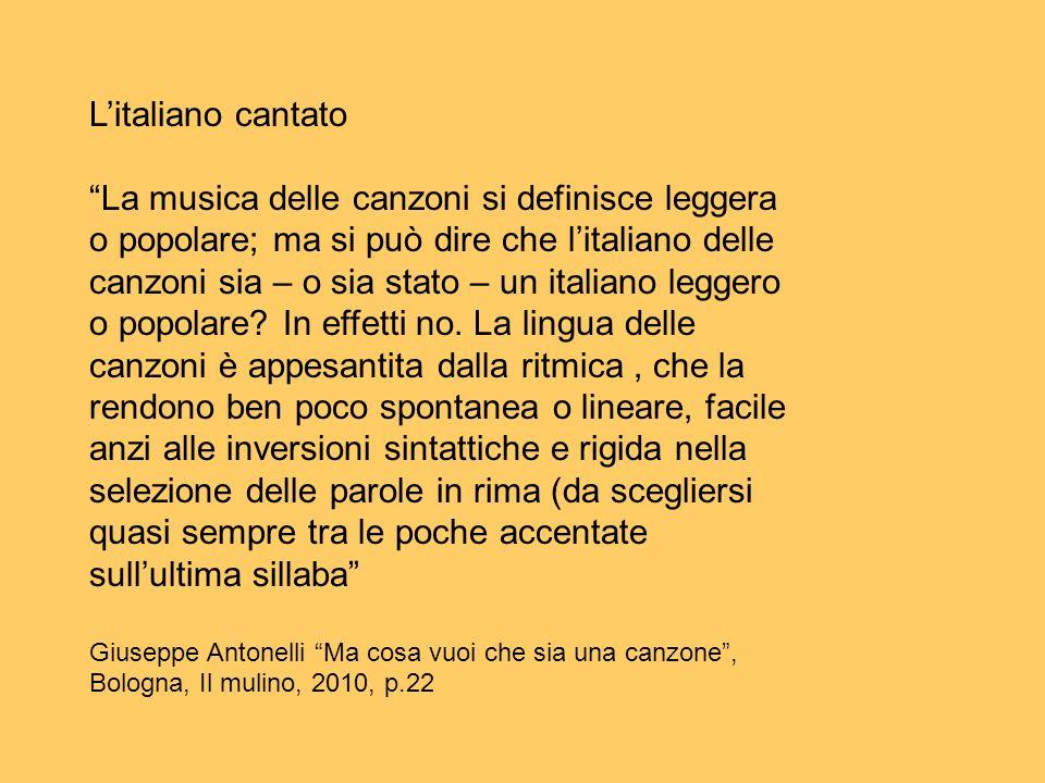 Litaliano cantato La musica delle canzoni si definisce leggera o popolare; ma si può dire che litaliano delle canzoni sia – o sia stato – un italiano