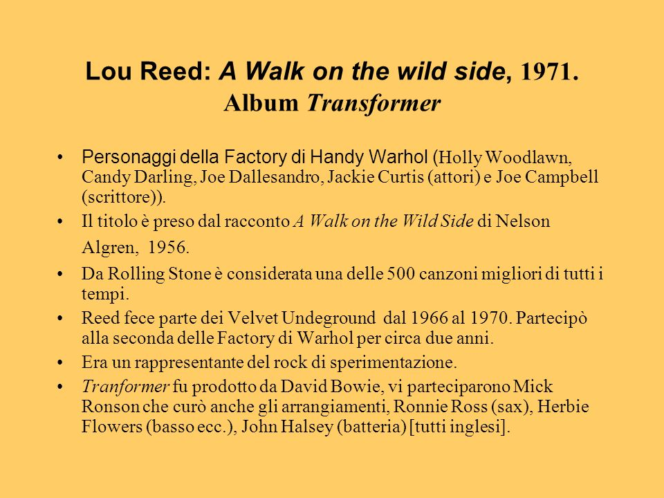 Lou Reed: A Walk on the wild side, 1971. Album Transformer Personaggi della Factory di Handy Warhol ( Holly Woodlawn, Candy Darling, Joe Dallesandro,