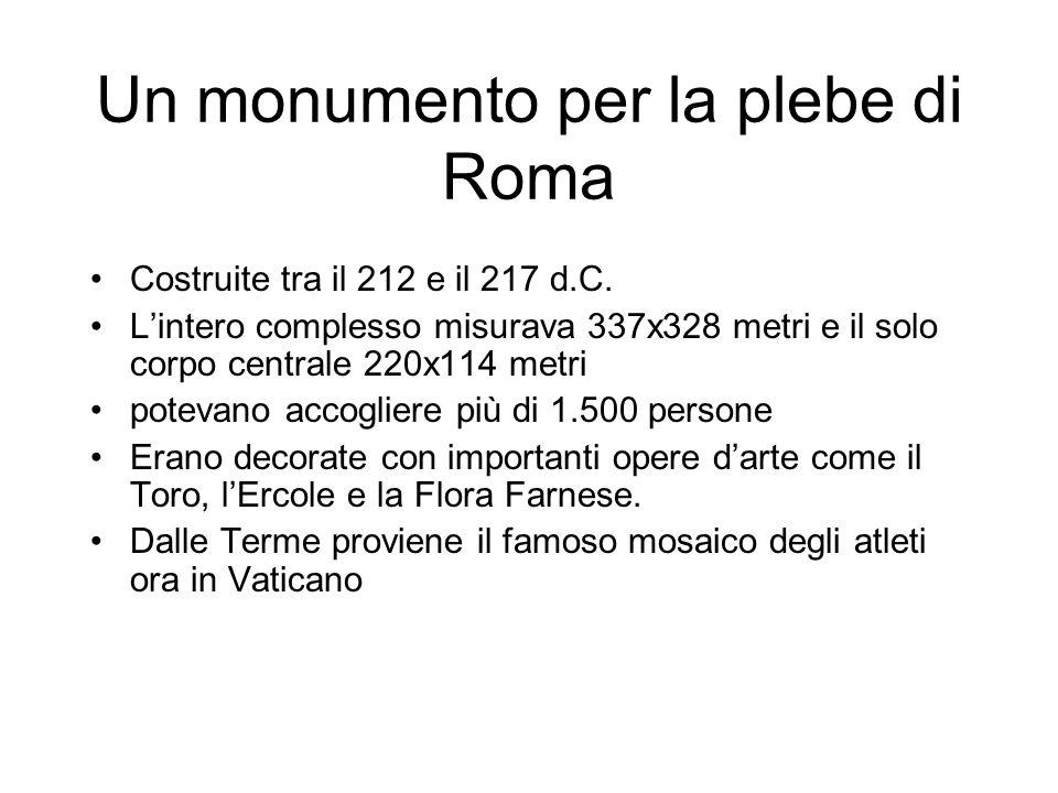 Un monumento per la plebe di Roma Costruite tra il 212 e il 217 d.C. Lintero complesso misurava 337x328 metri e il solo corpo centrale 220x114 metri p