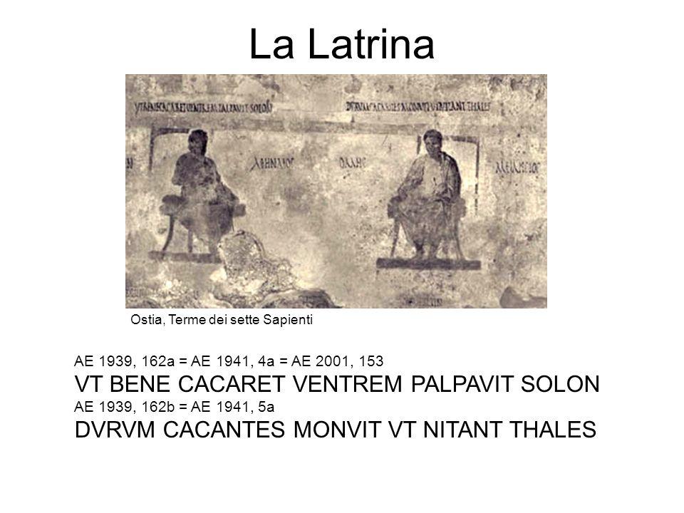 La Latrina AE 1939, 162a = AE 1941, 4a = AE 2001, 153 VT BENE CACARET VENTREM PALPAVIT SOLON AE 1939, 162b = AE 1941, 5a DVRVM CACANTES MONVIT VT NITA