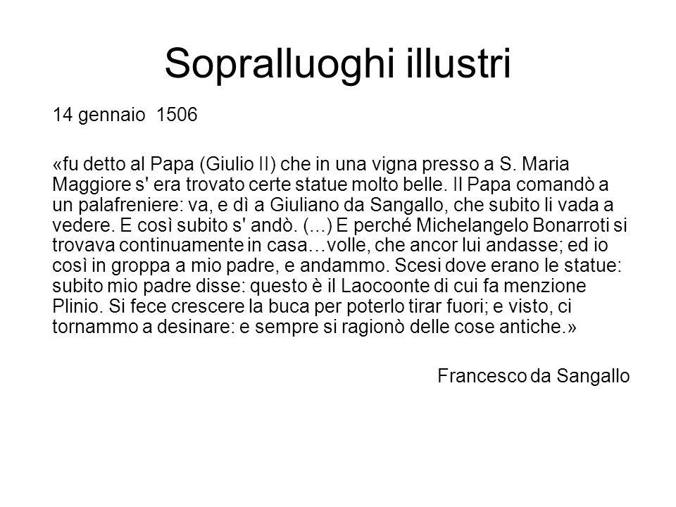 Sopralluoghi illustri 14 gennaio 1506 «fu detto al Papa (Giulio II) che in una vigna presso a S. Maria Maggiore s' era trovato certe statue molto bell