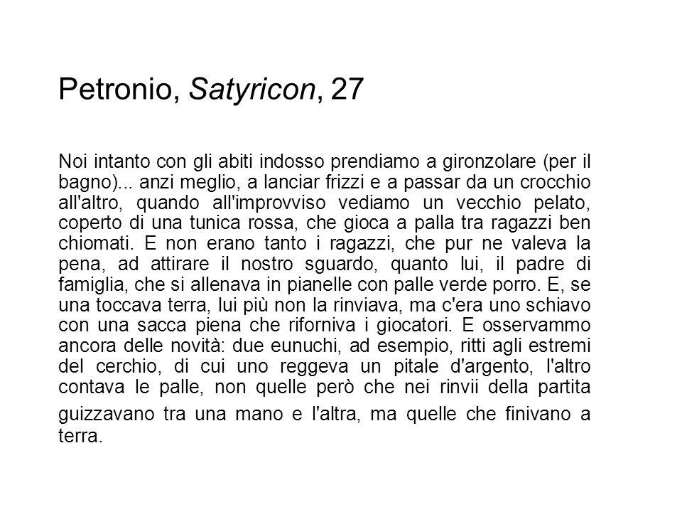 Petronio, Satyricon, 27 Noi intanto con gli abiti indosso prendiamo a gironzolare (per il bagno)... anzi meglio, a lanciar frizzi e a passar da un cro