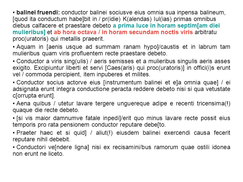 balinei fruendi: conductor balinei sociusve eius omnia sua inpensa balineum, [quod ita conductum habe]bit in / pr(idie) K(alendas) Iul(ias) primas omn