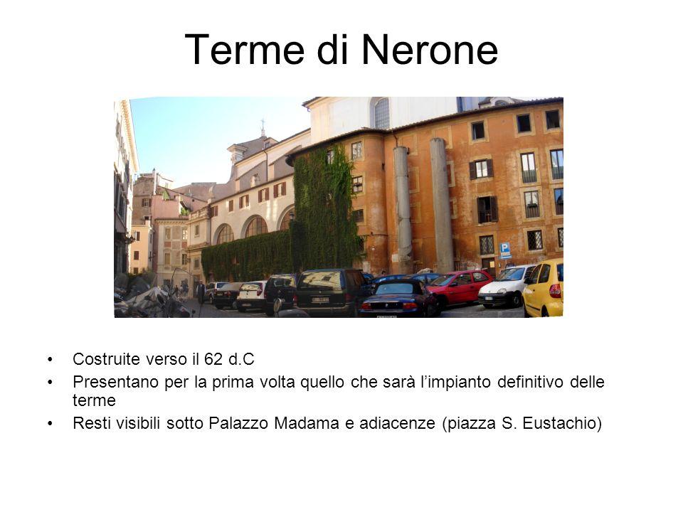 Terme di Nerone Costruite verso il 62 d.C Presentano per la prima volta quello che sarà limpianto definitivo delle terme Resti visibili sotto Palazzo
