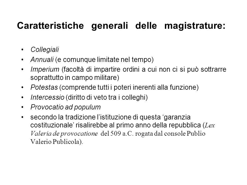 Caratteristiche generali delle magistrature: Collegiali Annuali (e comunque limitate nel tempo) Imperium (facoltà di impartire ordini a cui non ci si