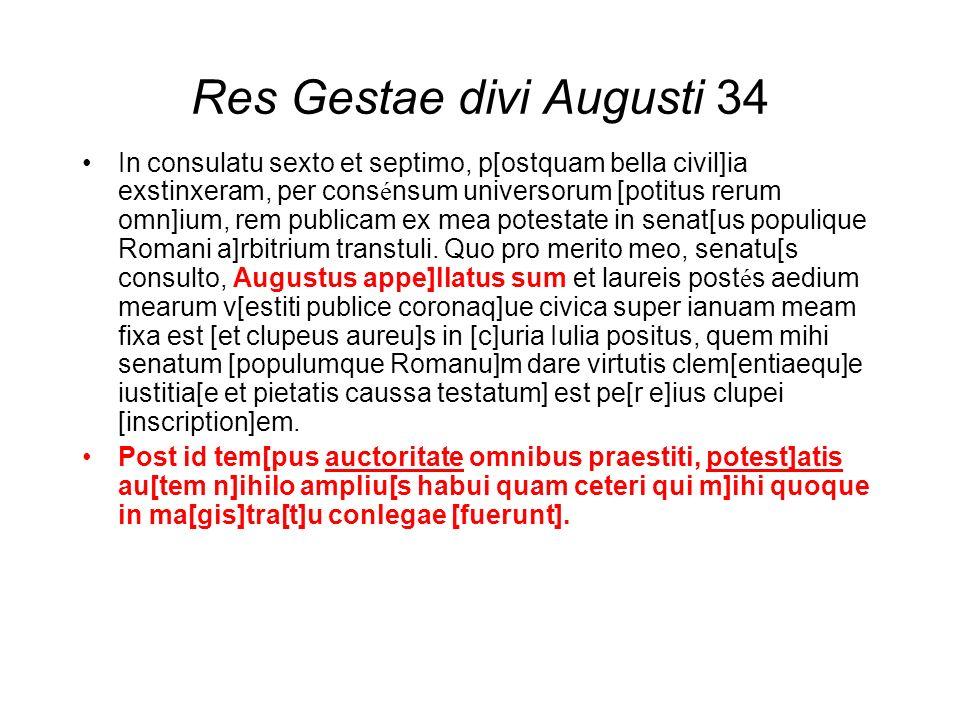 Res Gestae divi Augusti 34 In consulatu sexto et septimo, p[ostquam bella civil]ia exstinxeram, per cons é nsum universorum [potitus rerum omn]ium, re