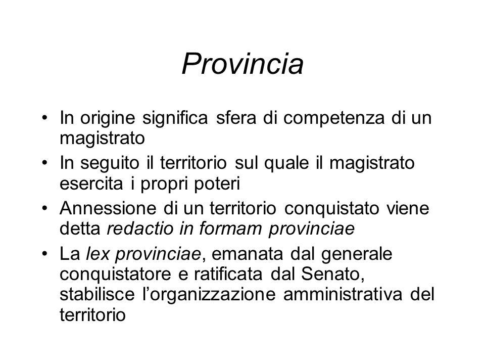Provincia In origine significa sfera di competenza di un magistrato In seguito il territorio sul quale il magistrato esercita i propri poteri Annessio