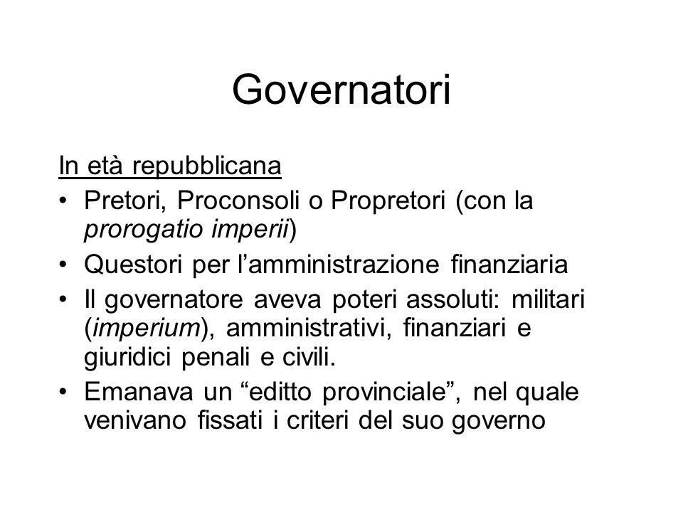 Governatori In età repubblicana Pretori, Proconsoli o Propretori (con la prorogatio imperii) Questori per lamministrazione finanziaria Il governatore