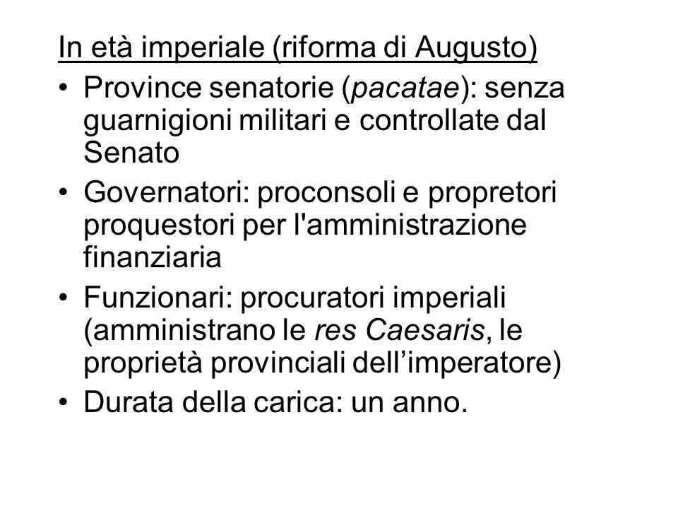 In età imperiale (riforma di Augusto) Province senatorie (pacatae): senza guarnigioni militari e controllate dal Senato Governatori: proconsoli e prop