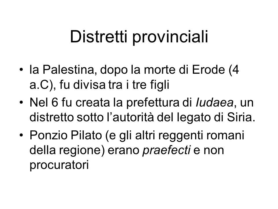 Distretti provinciali la Palestina, dopo la morte di Erode (4 a.C), fu divisa tra i tre figli Nel 6 fu creata la prefettura di Iudaea, un distretto so