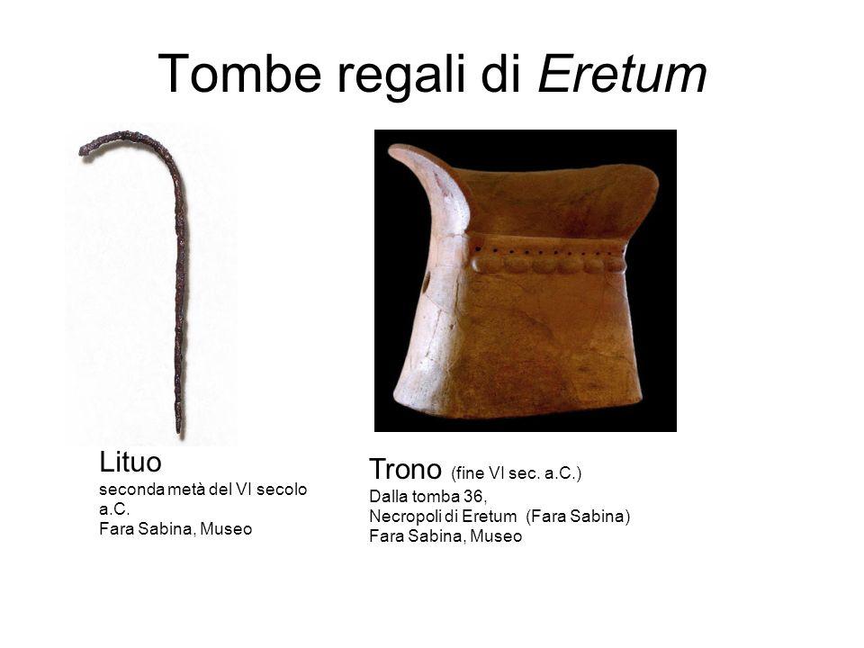 Tombe regali di Eretum Lituo seconda metà del VI secolo a.C. Fara Sabina, Museo Trono (fine VI sec. a.C.) Dalla tomba 36, Necropoli di Eretum (Fara Sa