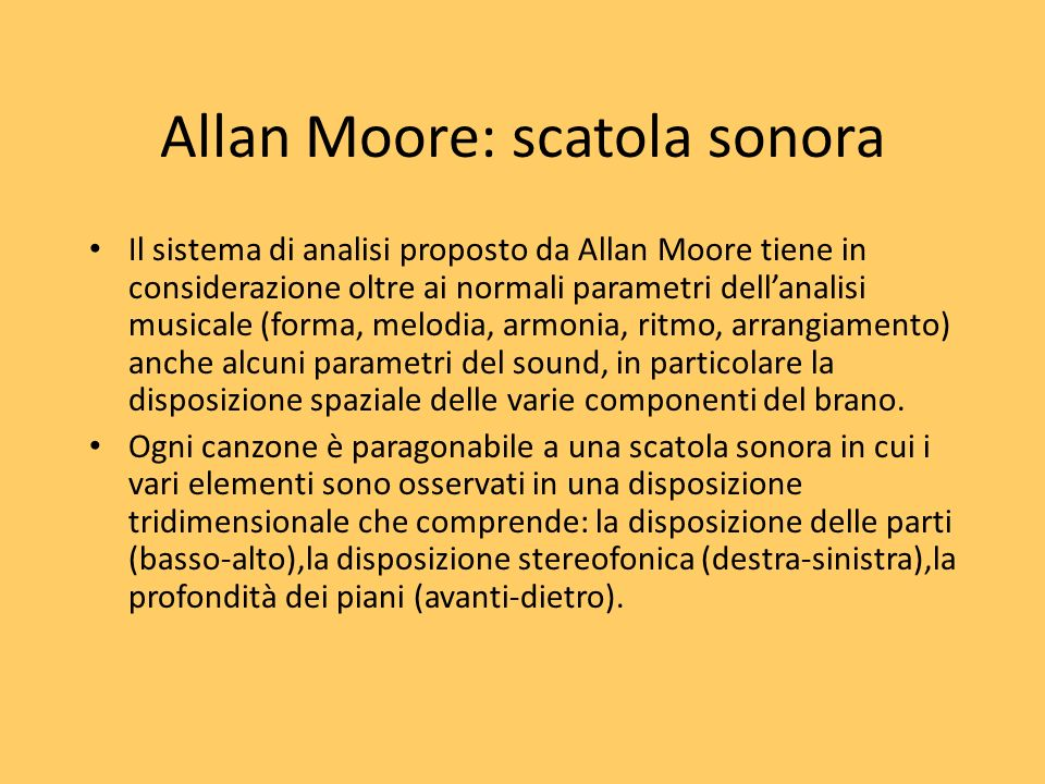 Allan Moore: scatola sonora Il sistema di analisi proposto da Allan Moore tiene in considerazione oltre ai normali parametri dellanalisi musicale (for
