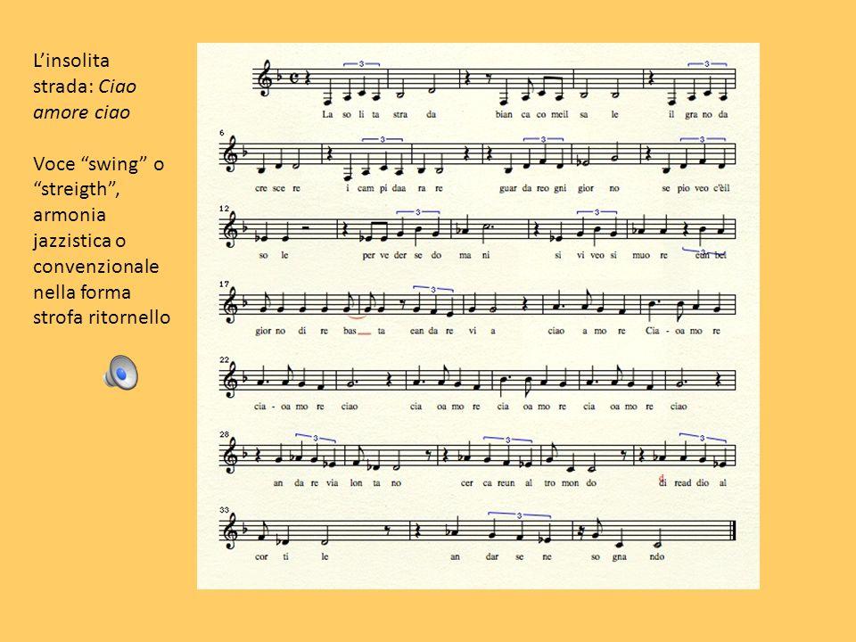 Linsolita strada: Ciao amore ciao Voce swing ostreigth, armonia jazzistica o convenzionale nella forma strofa ritornello