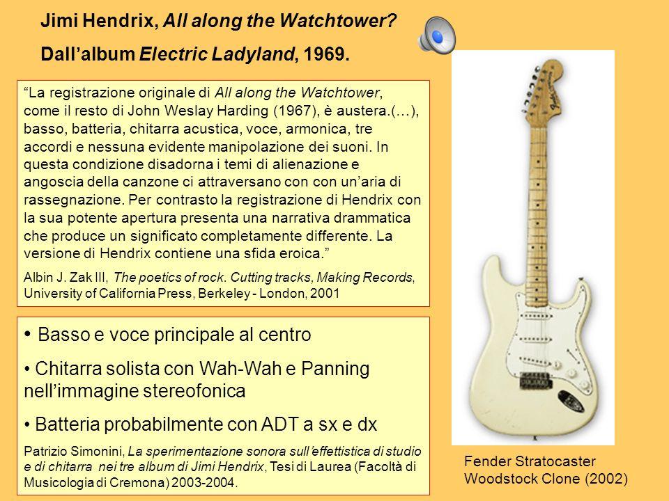 Jimi Hendrix, All along the Watchtower? Dallalbum Electric Ladyland, 1969. Basso e voce principale al centro Chitarra solista con Wah-Wah e Panning ne