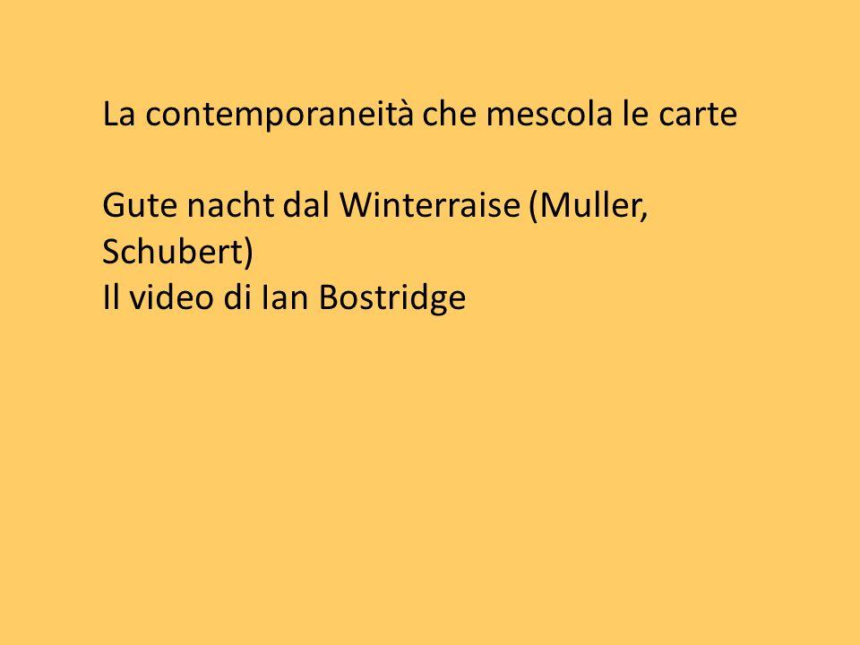 La contemporaneità che mescola le carte Gute nacht dal Winterraise (Muller, Schubert) Il video di Ian Bostridge