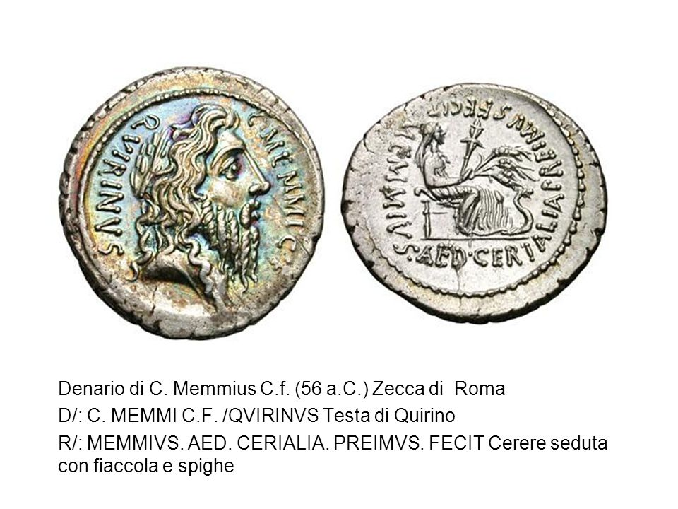 Denario di C. Memmius C.f. (56 a.C.) Zecca di Roma D/: C. MEMMI C.F. /QVIRINVS Testa di Quirino R/: MEMMIVS. AED. CERIALIA. PREIMVS. FECIT Cerere sedu