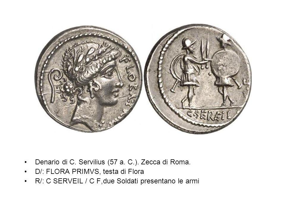 Denario di C. Servilius (57 a. C.). Zecca di Roma. D/: FLORA PRIMVS, testa di Flora R/: C SERVEIL / C F,due Soldati presentano le armi