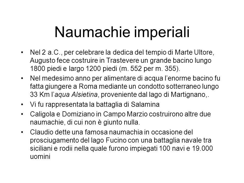 Naumachie imperiali Nel 2 a.C., per celebrare la dedica del tempio di Marte Ultore, Augusto fece costruire in Trastevere un grande bacino lungo 1800 p