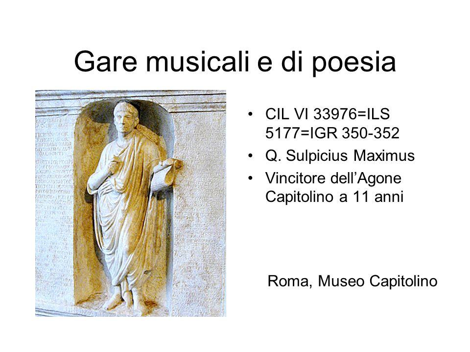 Gare musicali e di poesia CIL VI 33976=ILS 5177=IGR 350-352 Q. Sulpicius Maximus Vincitore dellAgone Capitolino a 11 anni Roma, Museo Capitolino