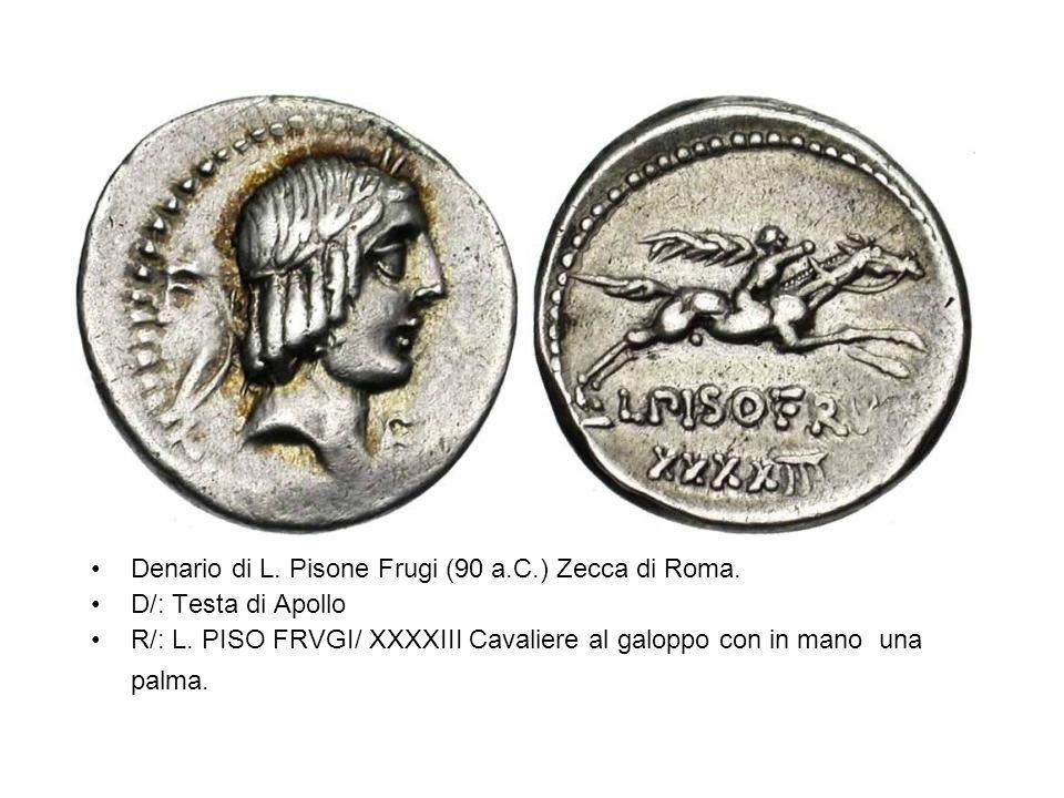 Denario di L. Pisone Frugi (90 a.C.) Zecca di Roma. D/: Testa di Apollo R/: L. PISO FRVGI/ XXXXIII Cavaliere al galoppo con in mano una palma.