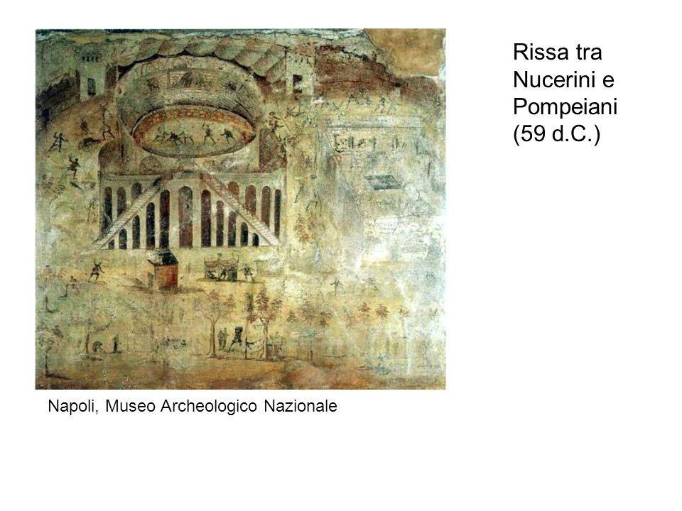 Rissa tra Nucerini e Pompeiani (59 d.C.) Napoli, Museo Archeologico Nazionale