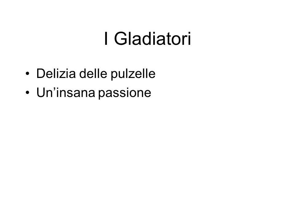 I Gladiatori Delizia delle pulzelle Uninsana passione