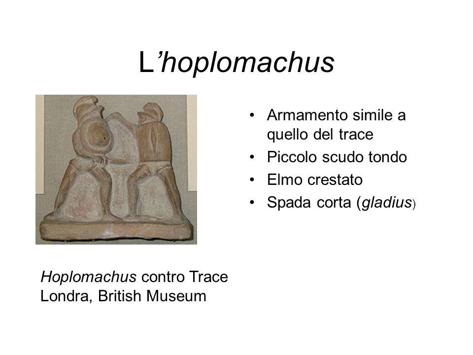 Lhoplomachus Armamento simile a quello del trace Piccolo scudo tondo Elmo crestato Spada corta (gladius ) Hoplomachus contro Trace Londra, British Museum
