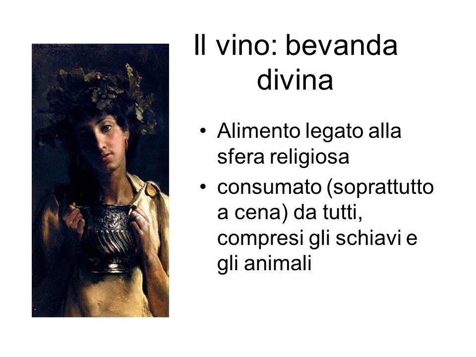 Il vino: bevanda divina Alimento legato alla sfera religiosa consumato (soprattutto a cena) da tutti, compresi gli schiavi e gli animali