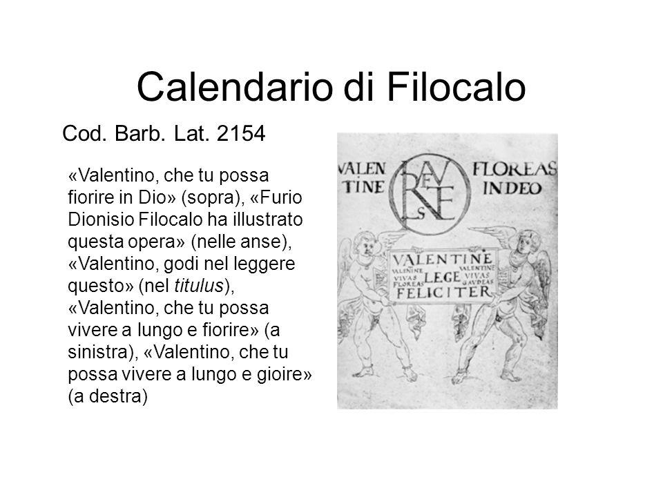 Calendario di Filocalo «Valentino, che tu possa fiorire in Dio» (sopra), «Furio Dionisio Filocalo ha illustrato questa opera» (nelle anse), «Valentino, godi nel leggere questo» (nel titulus), «Valentino, che tu possa vivere a lungo e fiorire» (a sinistra), «Valentino, che tu possa vivere a lungo e gioire» (a destra) Cod.