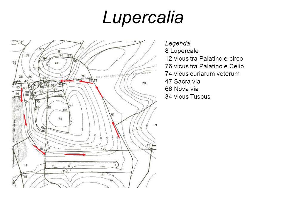Lupercalia Legenda 8 Lupercale 12 vicus tra Palatino e circo 76 vicus tra Palatino e Celio 74 vicus curiarum veterum 47 Sacra via 66 Nova via 34 vicus Tuscus