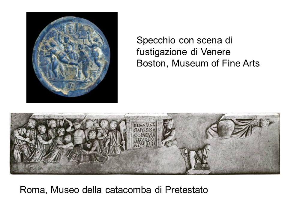 Roma, Museo della catacomba di Pretestato Specchio con scena di fustigazione di Venere Boston, Museum of Fine Arts